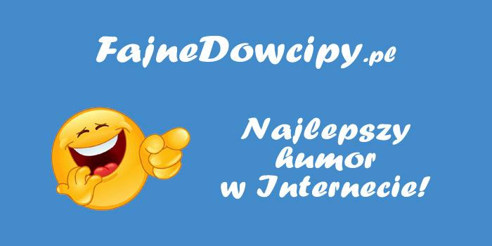 FajneDowcipy.pl - najlepszy humor w Intwrnecie!